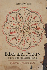 Bible and Poetry in Late Antique Mesopotamia by Jeffrey Wickes