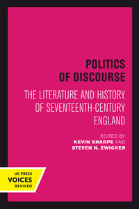Politics of Discourse by Kevin Sharpe, Steven N. Zwicker