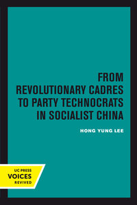 From Revolutionary Cadres to Party Technocrats in Socialist China by Hong Yung Lee