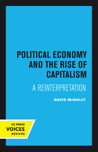 Political Economy and the Rise of Capitalism by David McNally