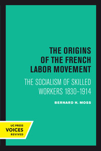 The Origins of the French Labor Movement by Bernard H. Moss
