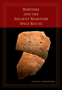 Berenike and the Ancient Maritime Spice Route by Steven E. Sidebotham