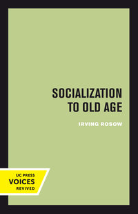 Socialization to Old Age by Irving Rosow