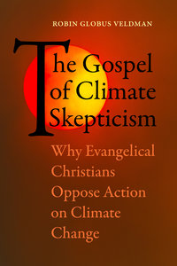 The Gospel of Climate Skepticism by Robin Globus Veldman