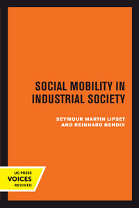 Social Mobility in Industrial Society by Seymour Martin Lipset, Reinhard Bendix