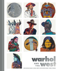 Warhol and the West by heather ahtone, Faith Brower, Seth Hopkins