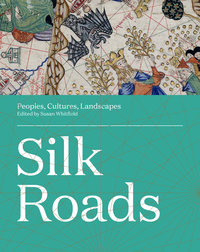 Silk Roads by Susan Whitfield
