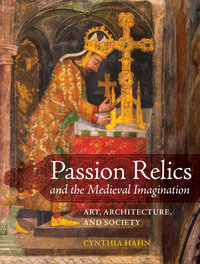 Passion Relics and the Medieval Imagination by Cynthia Hahn
