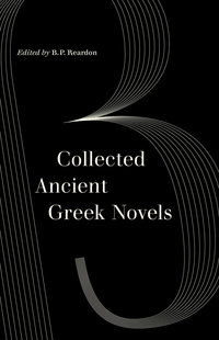 Collected Ancient Greek Novels by B. P. Reardon