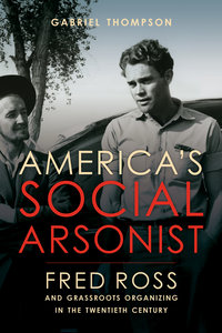 America's Social Arsonist by Gabriel Thompson