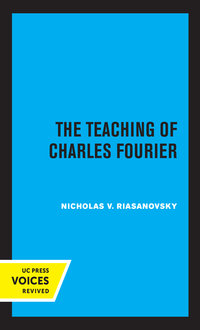 The Teaching of Charles Fourier by Nicholas V. Riasanovsky