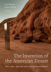 The Invention of the American Desert by Lyle Massey, James Nisbet