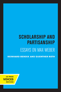 Scholarship and Partisanship by Reinhard Bendix, Guenther Roth