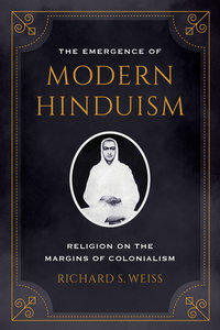 The Emergence of Modern Hinduism by Richard S. Weiss