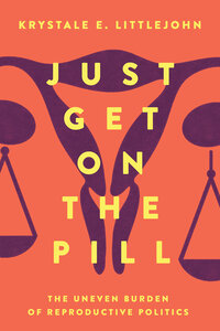 Just Get on the Pill by Krystale E. Littlejohn