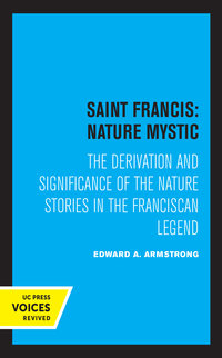 Saint Francis: Nature Mystic by Edward A. Armstrong