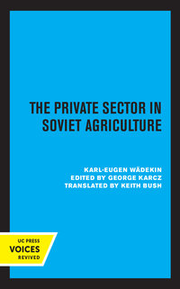 The Private Sector in Soviet Agriculture by Karl-Eugen Wädekin, George F. Karcz
