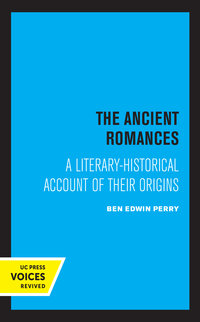 The Ancient Romances by Ben E. Perry