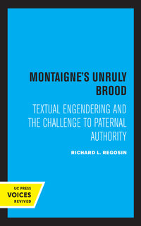 Montaigne's Unruly Brood by Richard L. Regosin