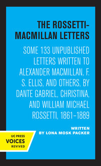 The Rossetti-Macmillan Letters by Lona Mosk Packer