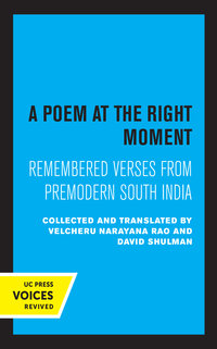 A Poem at the Right Moment by Velcheru Narayana Rao, David Shulman
