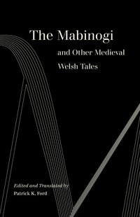 The Mabinogi and Other Medieval Welsh Tales by Patrick K. Ford