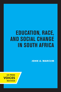 Education, Race, and Social Change in South Africa by John A. Marcum