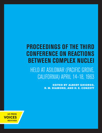 Proceedings of the Third Conference on Reactions Between Complex Nuclei by Albert Ghiorso, R.M. Diamond, H. E. Conzett