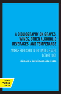 A Bibliography on Grapes, Wines, Other Alcoholic Beverages, and Temperance by M. A. Amerine, Axel E. Borg