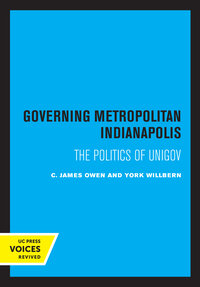 Governing Metropolitan Indianapolis by C. James Owen, York Willbern