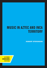 Music in Aztec and Inca Territory by Robert M. Stevenson