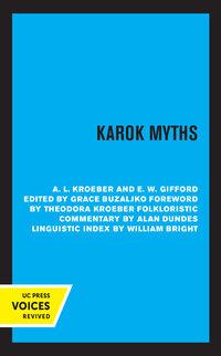 Karok Myths by A. L. Kroeber, E.W. Gifford, Grace Buzaljko