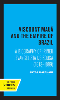 Viscount Maua and the Empire of Brazil by Anyda Marchant