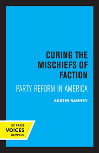 Curing the Mischiefs of Faction by Austin Ranney