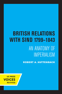 British Relations with Sind 1799 - 1843 by Robert A. Huttenback