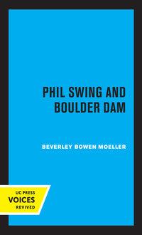 Phil Swing and Boulder Dam by Beverley Bowen Moeller