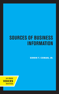Sources of Business Information by Edwin T. Coman Jr.