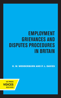 Employment Grievances and Disputes Procedures in Britain by K.W. Wedderburn, P.L. Davies