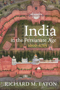 India in the Persianate Age by Richard M. Eaton