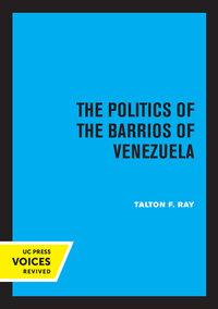 The Politics of the Barrios of Venezuela by Talton F. Ray