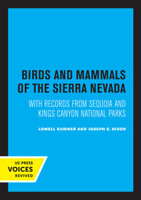 Birds and Mammals of the Sierra Nevada by Lowell Sumner, Joseph S. Dixon