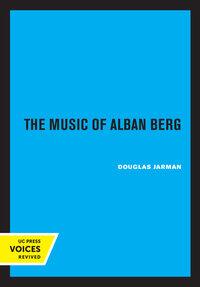 The Music of Alban Berg by Douglas Jarman