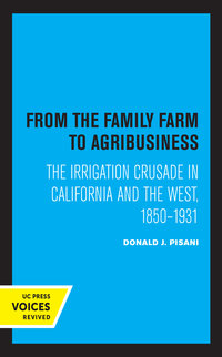 From the Family Farm to Agribusiness by Donald J. Pisani