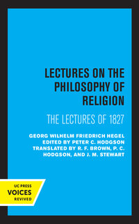 Lectures on the Philosophy of Religion by Georg Wilhelm Friedrich Hegel, Peter Hodgson