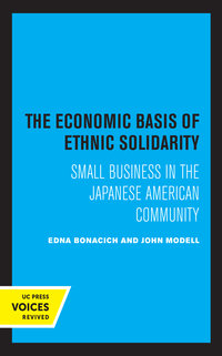 The Economic Basis of Ethnic Solidarity by Edna Bonacich, John Modell