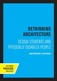 Rethinking Architecture by Raymond Lifchez