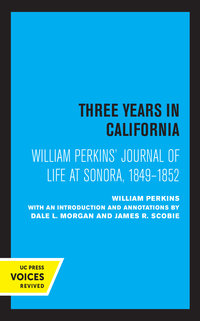 William Perkins's Journal of Life at Sonora, 1849 - 1852 by William Perkins