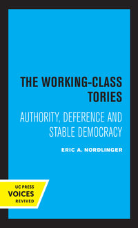 The Working-Class Tories by Eric A. Nordlinger