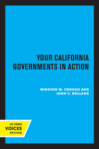 Your California Governments in Action, Second Edition by Winston W. Crouch, John C. Bollens