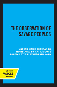 The Observation of Savage Peoples by Joseph-Marie Degerando, F. C. T. Moore